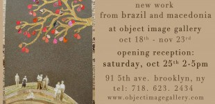 exhibit of work from brazil and macedonia at objectimage gallery oct 18-nov. 23